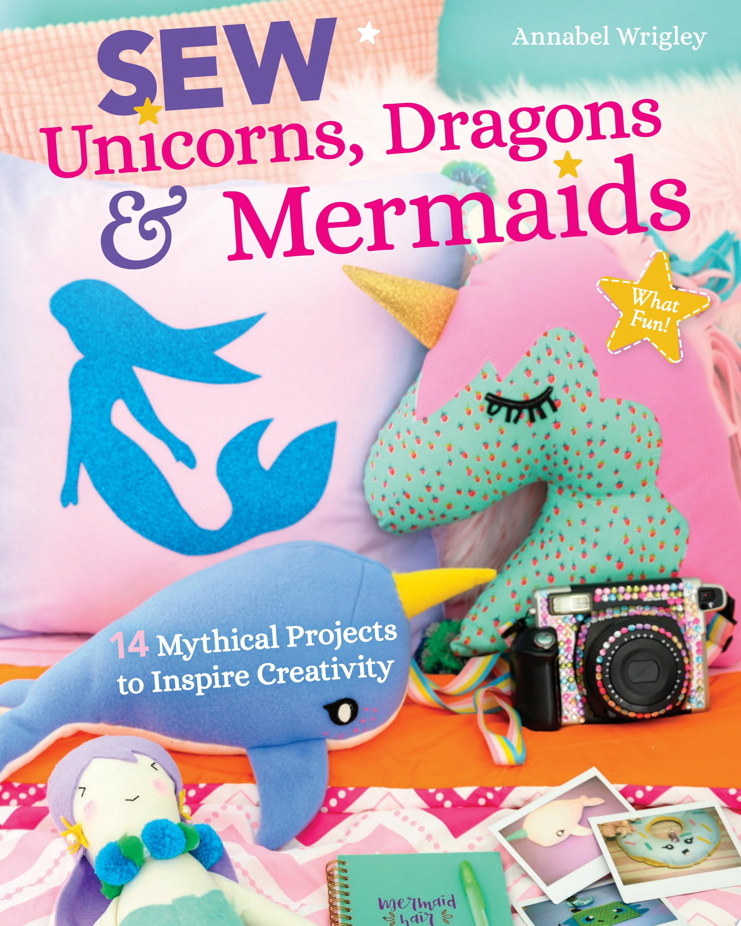 "Image for ""Sew Unicorns, Dragons & Mermaids, What Fun!"""