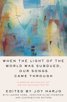 "image for ""When the Light of the World Was Subdued, Our Songs Came Through: A Norton Anthology of Native Nations Poetry"""